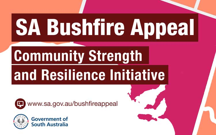 SA Bushfire Appeal. Community strength and resilience initiative. Visit www.sa.gov.au/BushfireAppeal
