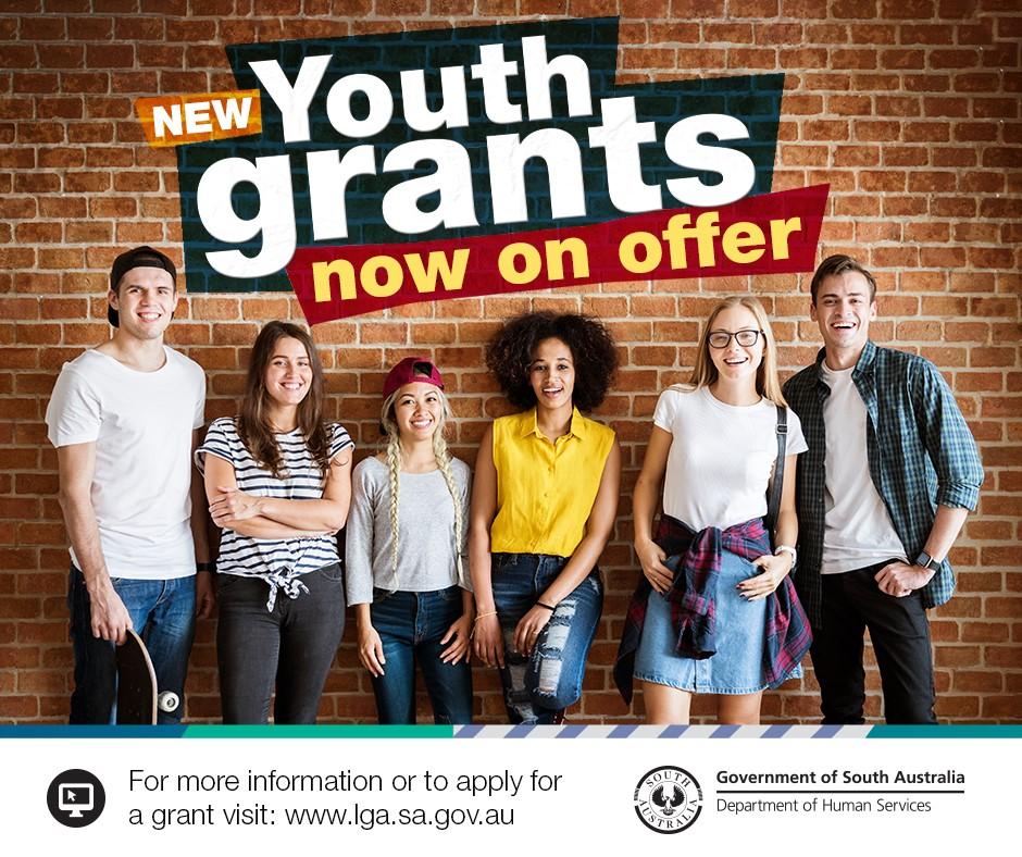 New grants on offer. For more information, or to apply for a grant, visit www.lga.sa.gov.au.