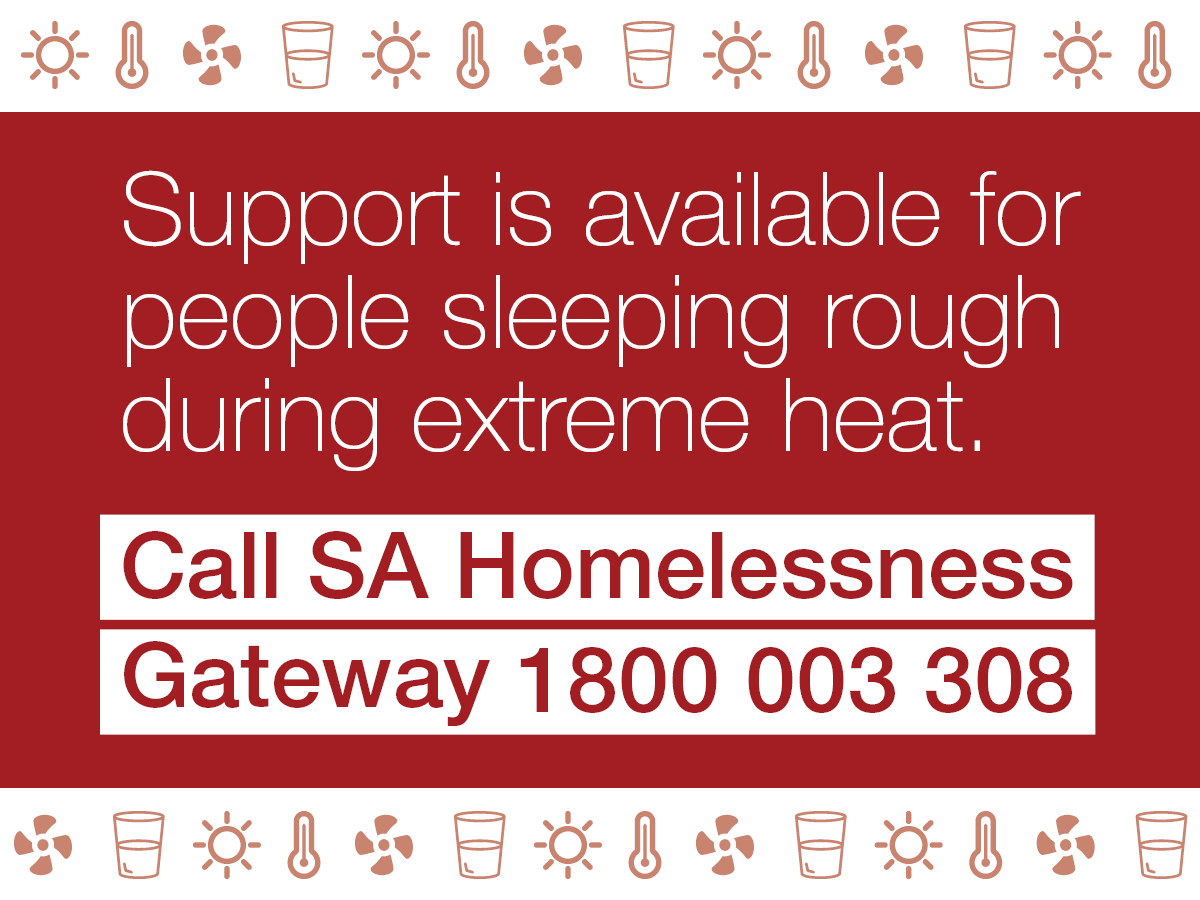 Support is available for people sleeping rough during extreme heat. Call SA Homelessness Gateway on 1800 003 308.