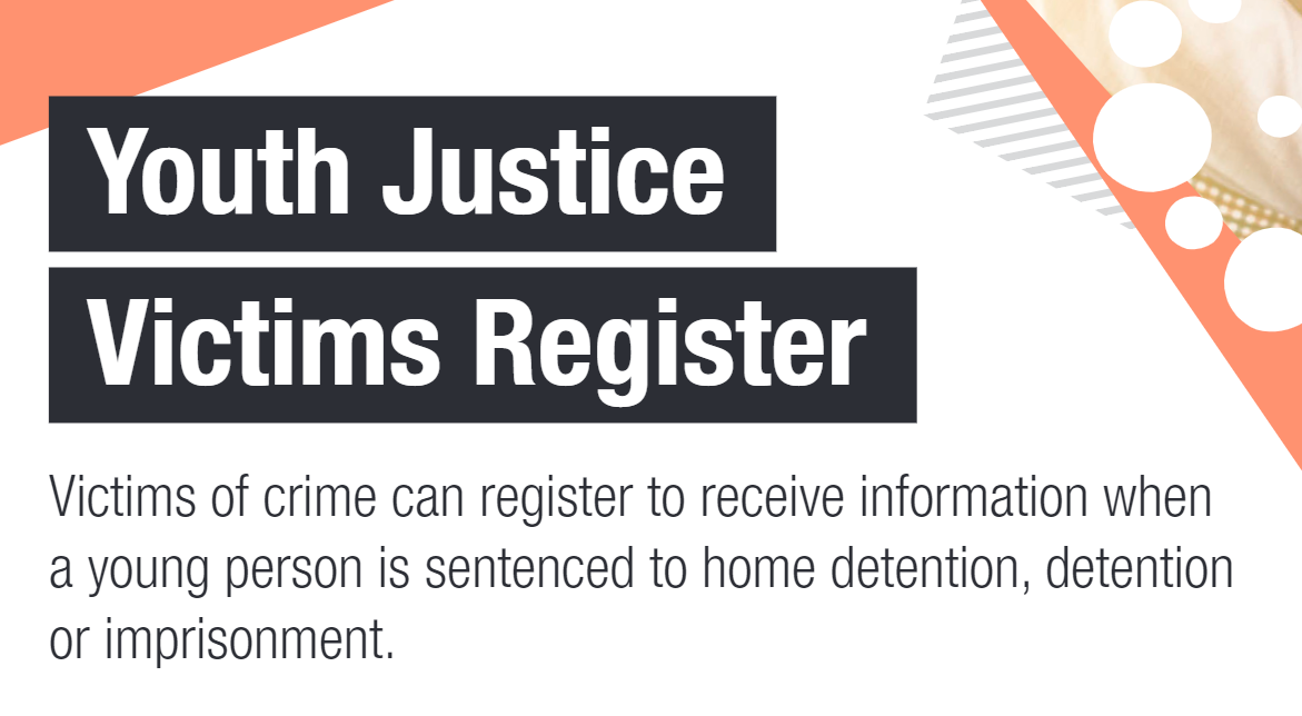 Victims of crime can register to receive information when a young person is sentenced to home detention, detention or imprisonment.